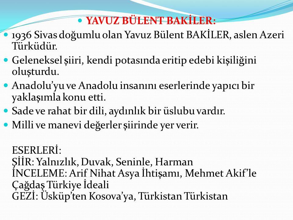 YAVUZ BÜLENT BAKİLER: 1936 Sivas doğumlu olan Yavuz Bülent BAKİLER, aslen Azeri Türküdür.