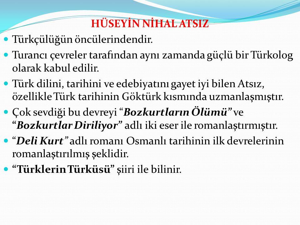 HÜSEYİN NİHAL ATSIZ Türkçülüğün öncülerindendir. Turancı çevreler tarafından aynı zamanda güçlü bir Türkolog olarak kabul edilir.