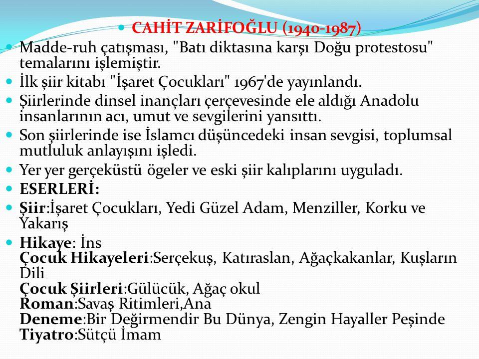 CAHİT ZARİFOĞLU (1940-1987) Madde-ruh çatışması, Batı diktasına karşı Doğu protestosu temalarını işlemiştir.