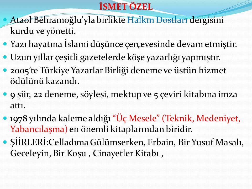 İSMET ÖZEL Ataol Behramoğlu yla birlikte Halkın Dostları dergisini kurdu ve yönetti. Yazı hayatına İslami düşünce çerçevesinde devam etmiştir.
