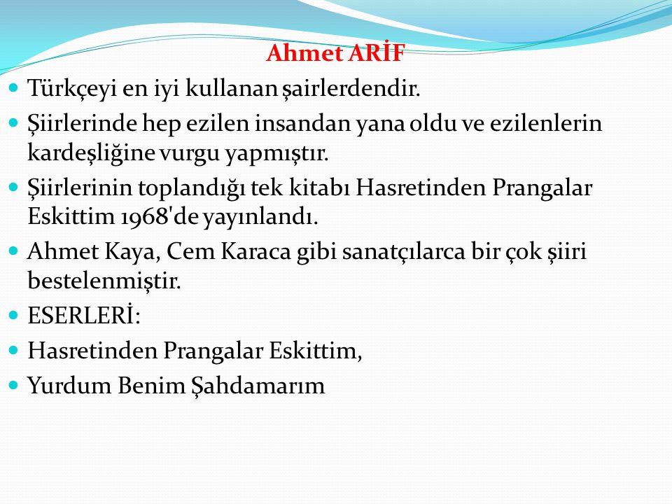 Ahmet ARİF Türkçeyi en iyi kullanan şairlerdendir. Şiirlerinde hep ezilen insandan yana oldu ve ezilenlerin kardeşliğine vurgu yapmıştır.