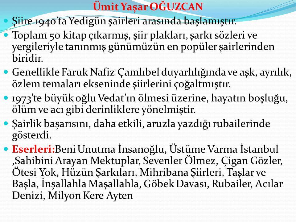 Ümit Yaşar OĞUZCAN Şiire 1940'ta Yedigün şairleri arasında başlamıştır.