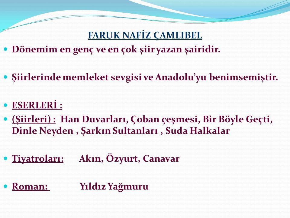 FARUK NAFİZ ÇAMLIBEL Dönemim en genç ve en çok şiir yazan şairidir. Şiirlerinde memleket sevgisi ve Anadolu'yu benimsemiştir.