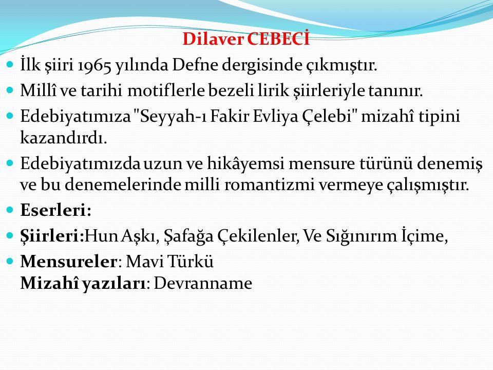 Dilaver CEBECİ İlk şiiri 1965 yılında Defne dergisinde çıkmıştır. Millî ve tarihi motiflerle bezeli lirik şiirleriyle tanınır.