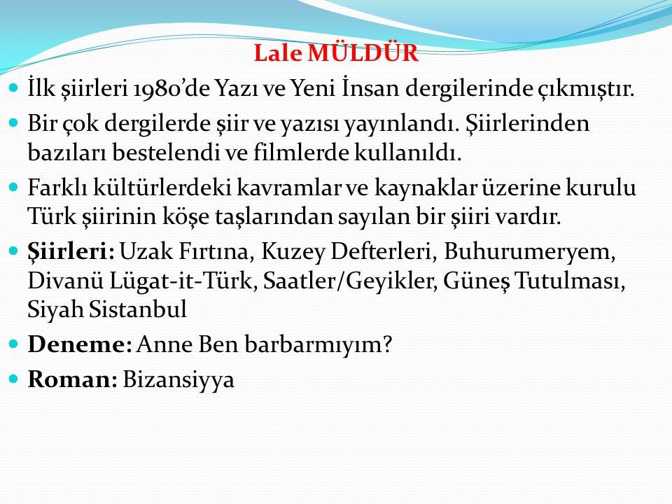 Lale MÜLDÜR İlk şiirleri 1980'de Yazı ve Yeni İnsan dergilerinde çıkmıştır.