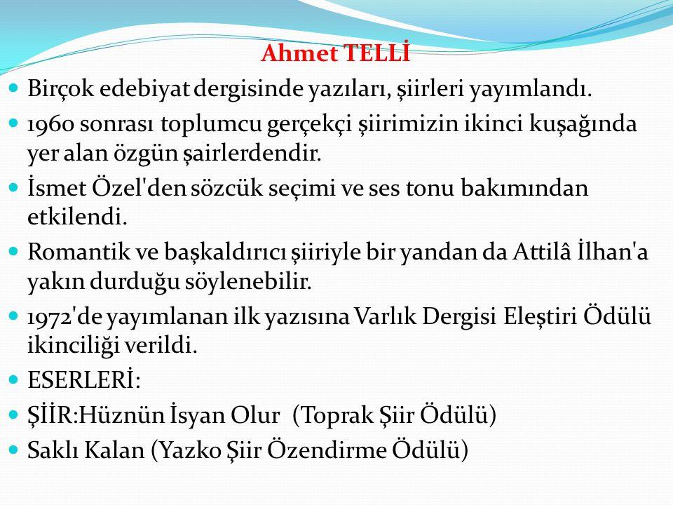Ahmet TELLİ Birçok edebiyat dergisinde yazıları, şiirleri yayımlandı.