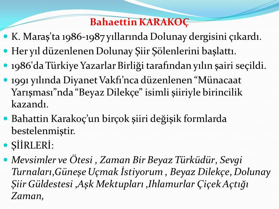 Bahaettin KARAKOÇ K. Maraş ta 1986-1987 yıllarında Dolunay dergisini çıkardı. Her yıl düzenlenen Dolunay Şiir Şölenlerini başlattı.