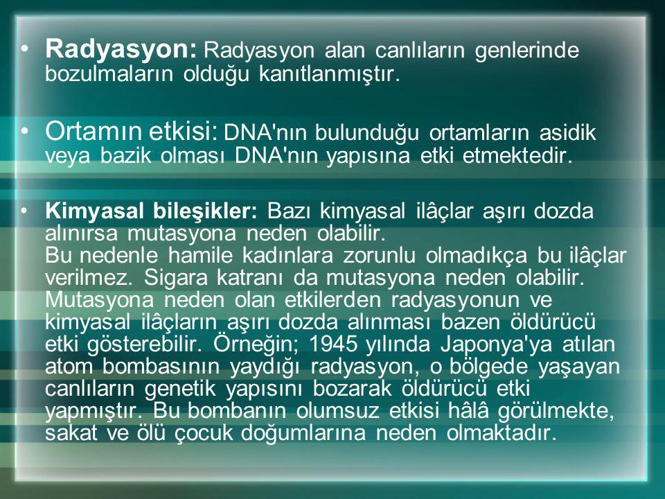 Radyasyon: Radyasyon alan canlıların genlerinde bozulmaların olduğu kanıtlanmıştır.
