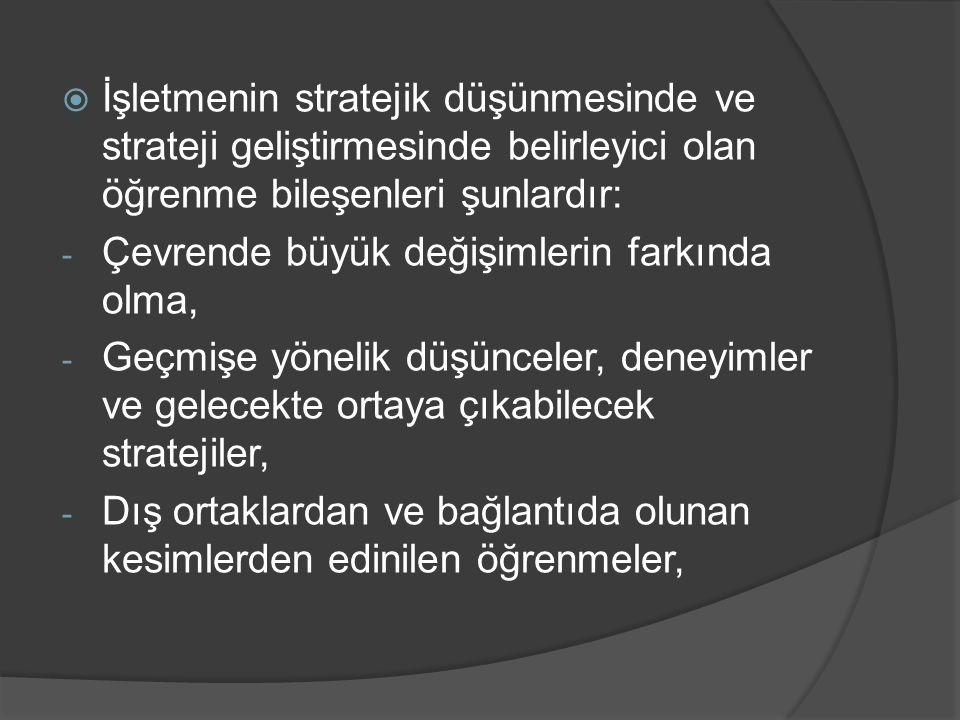 İşletmenin stratejik düşünmesinde ve strateji geliştirmesinde belirleyici olan öğrenme bileşenleri şunlardır:
