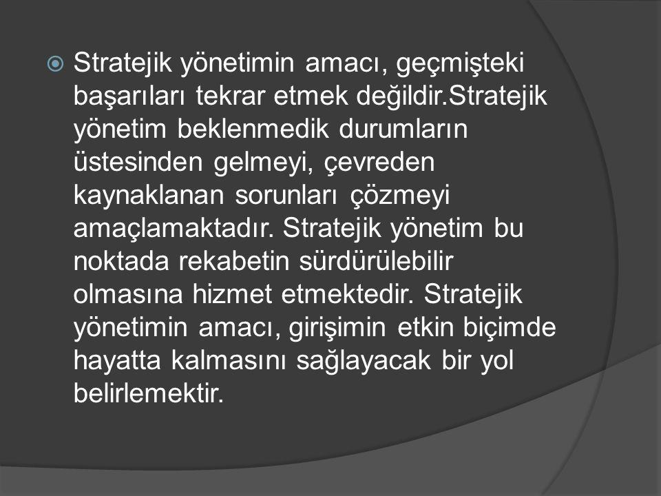Stratejik yönetimin amacı, geçmişteki başarıları tekrar etmek değildir