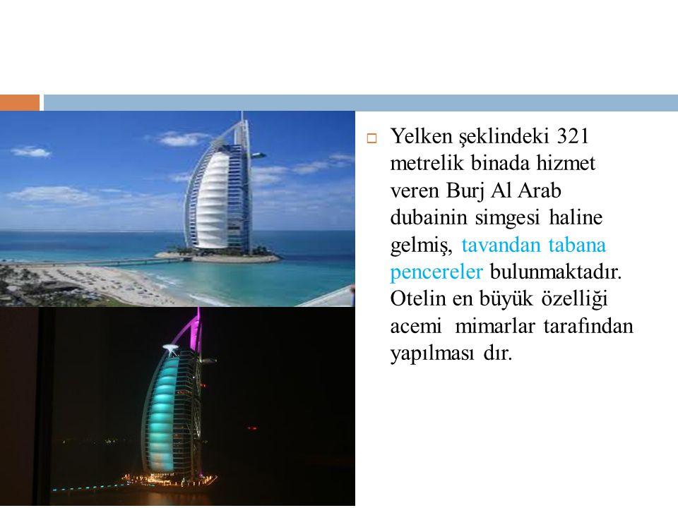 Yelken şeklindeki 321 metrelik binada hizmet veren Burj Al Arab dubainin simgesi haline gelmiş, tavandan tabana pencereler bulunmaktadır.