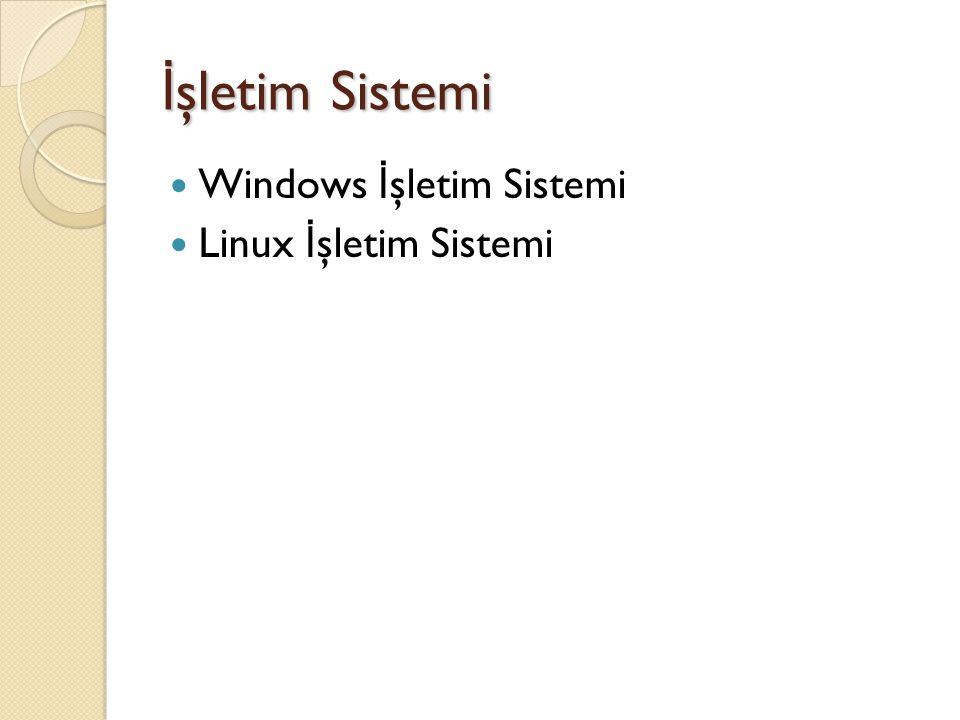 İşletim Sistemi Windows İşletim Sistemi Linux İşletim Sistemi