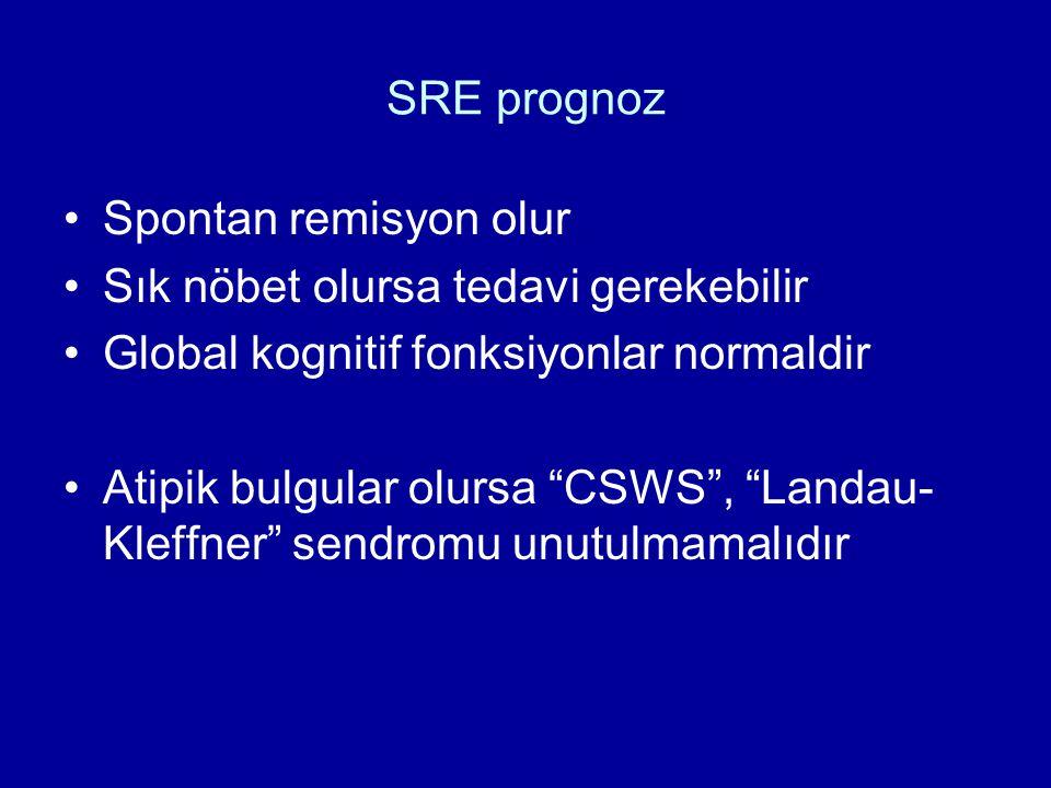 SRE prognoz Spontan remisyon olur. Sık nöbet olursa tedavi gerekebilir. Global kognitif fonksiyonlar normaldir.