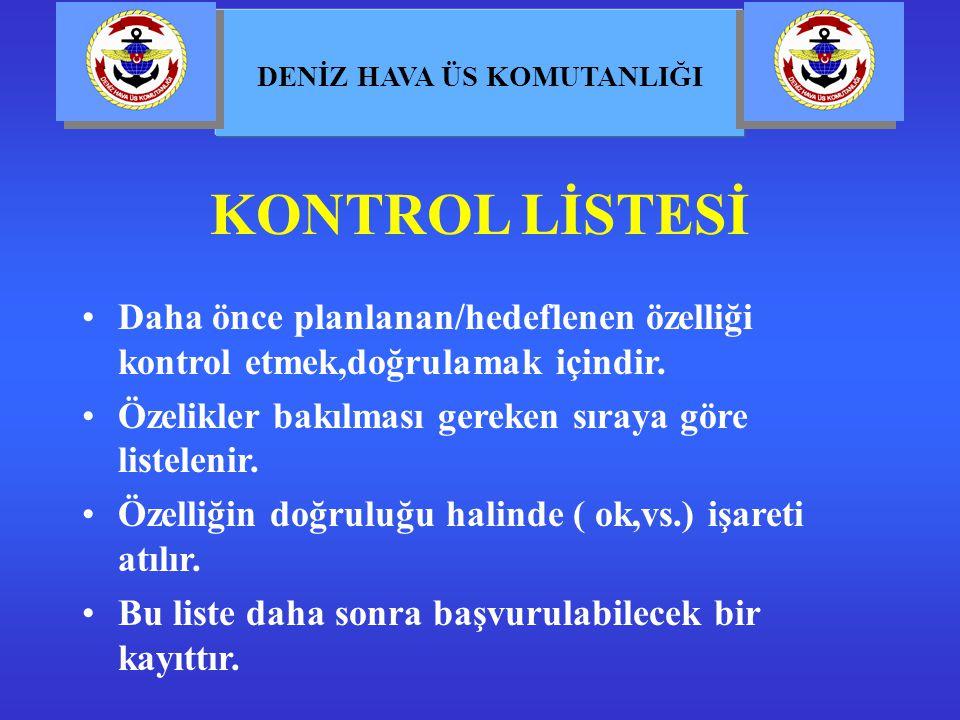 KONTROL LİSTESİ Daha önce planlanan/hedeflenen özelliği kontrol etmek,doğrulamak içindir. Özelikler bakılması gereken sıraya göre listelenir.