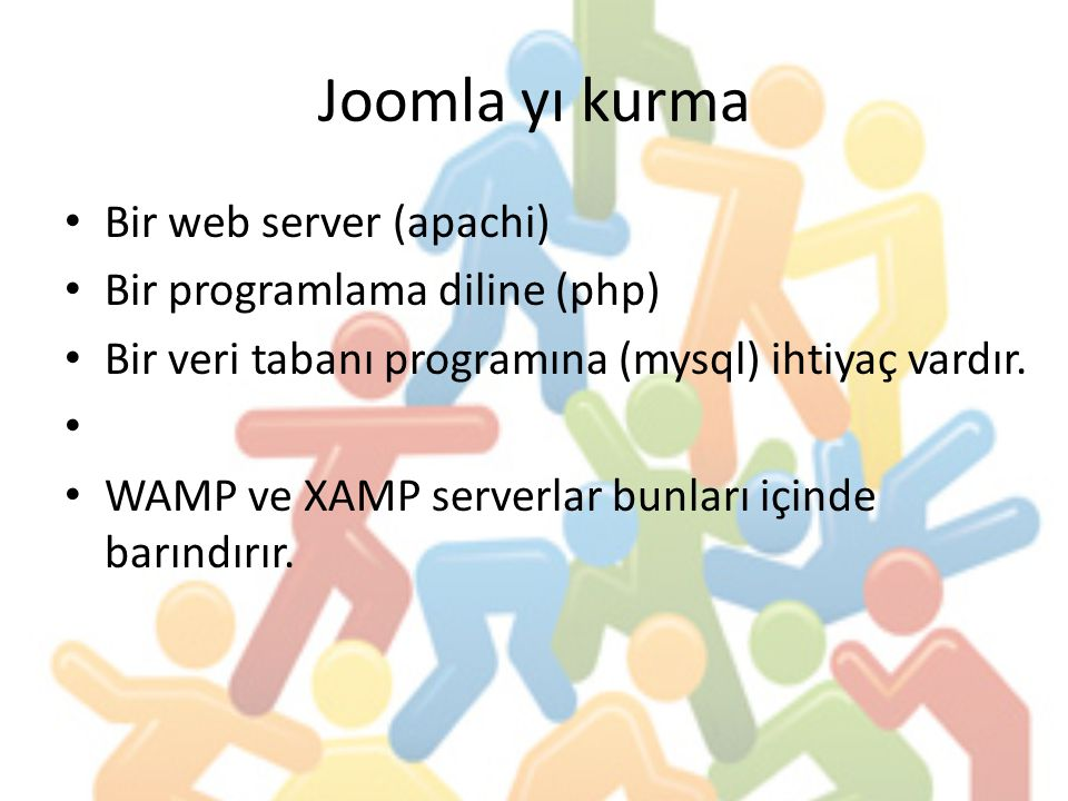 Joomla yı kurma Bir web server (apachi) Bir programlama diline (php)