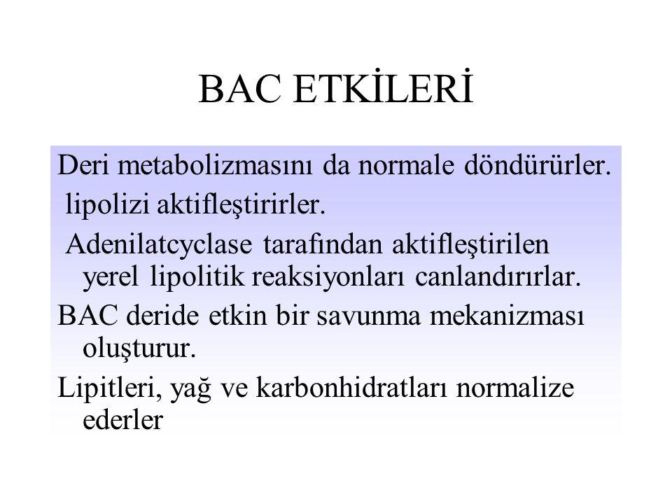 BAC ETKİLERİ Deri metabolizmasını da normale döndürürler.