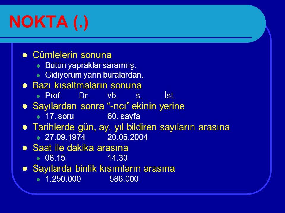 NOKTA (.) Cümlelerin sonuna Bazı kısaltmaların sonuna