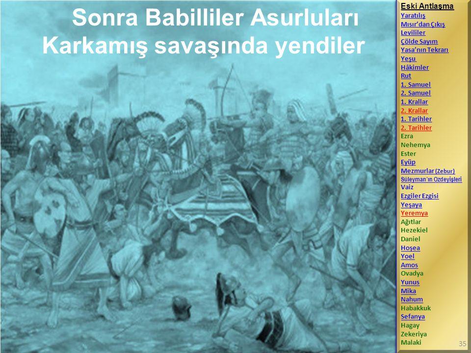 Sonra Babilliler Asurluları Karkamış savaşında yendiler