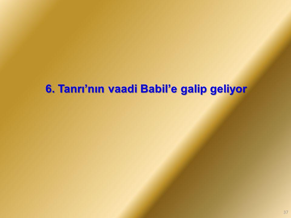 6. Tanrı'nın vaadi Babil'e galip geliyor