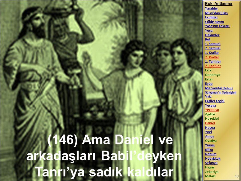 (146) Ama Daniel ve arkadaşları Babil'deyken Tanrı'ya sadık kaldılar
