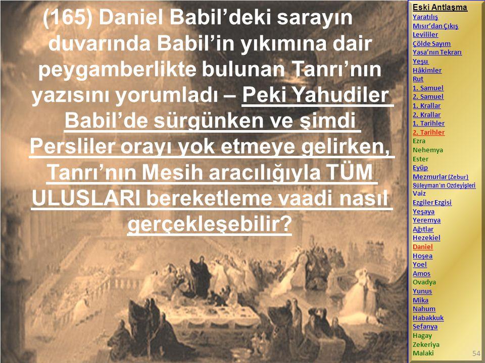 (165) Daniel Babil'deki sarayın duvarında Babil'in yıkımına dair peygamberlikte bulunan Tanrı'nın yazısını yorumladı – Peki Yahudiler Babil'de sürgünken ve şimdi Persliler orayı yok etmeye gelirken, Tanrı'nın Mesih aracılığıyla TÜM ULUSLARI bereketleme vaadi nasıl gerçekleşebilir