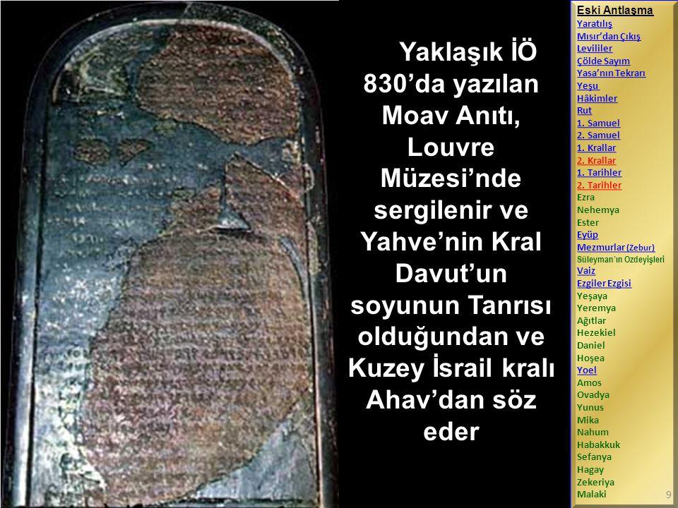 Yaklaşık İÖ 830'da yazılan Moav Anıtı, Louvre Müzesi'nde sergilenir ve Yahve'nin Kral Davut'un soyunun Tanrısı olduğundan ve Kuzey İsrail kralı Ahav'dan söz eder