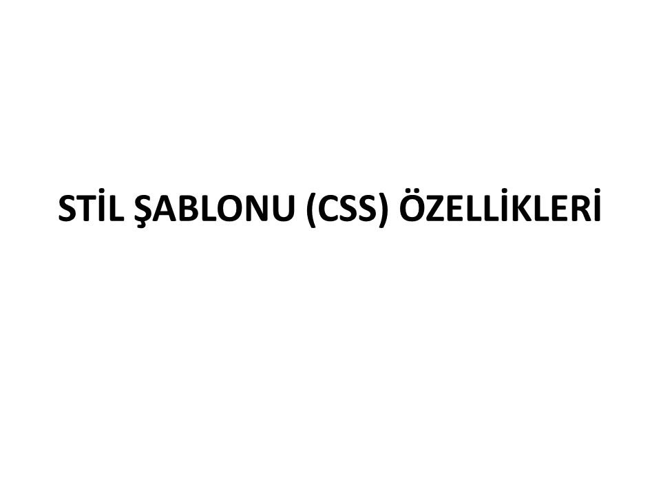 STİL ŞABLONU (CSS) ÖZELLİKLERİ