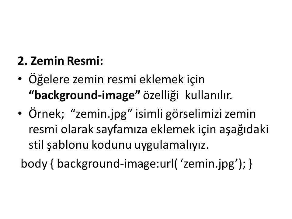 2. Zemin Resmi: Öğelere zemin resmi eklemek için background-image özelliği kullanılır.
