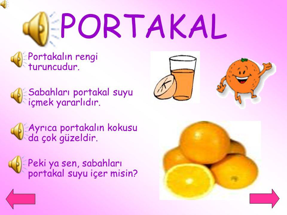 PORTAKAL Portakalın rengi turuncudur.
