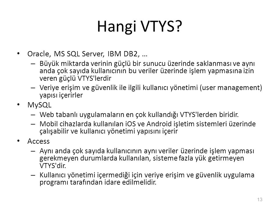 Hangi VTYS Oracle, MS SQL Server, IBM DB2, … MySQL Access