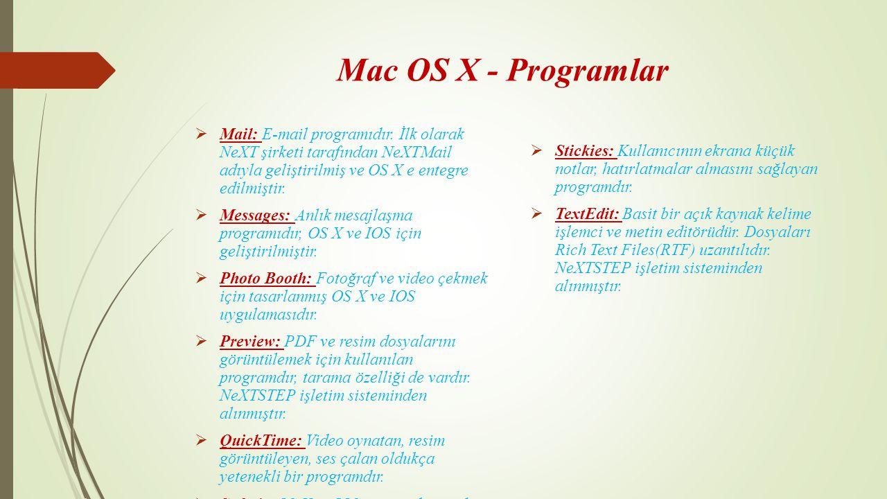Mac OS X - Programlar Mail: E-mail programıdır. İlk olarak NeXT şirketi tarafından NeXTMail adıyla geliştirilmiş ve OS X e entegre edilmiştir.