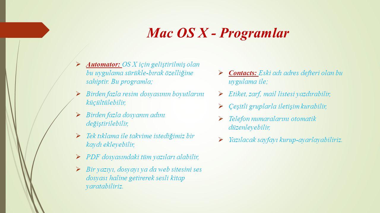 Mac OS X - Programlar Automator: OS X için geliştirilmiş olan bu uygulama sürükle-bırak özelliğine sahiptir. Bu programla;
