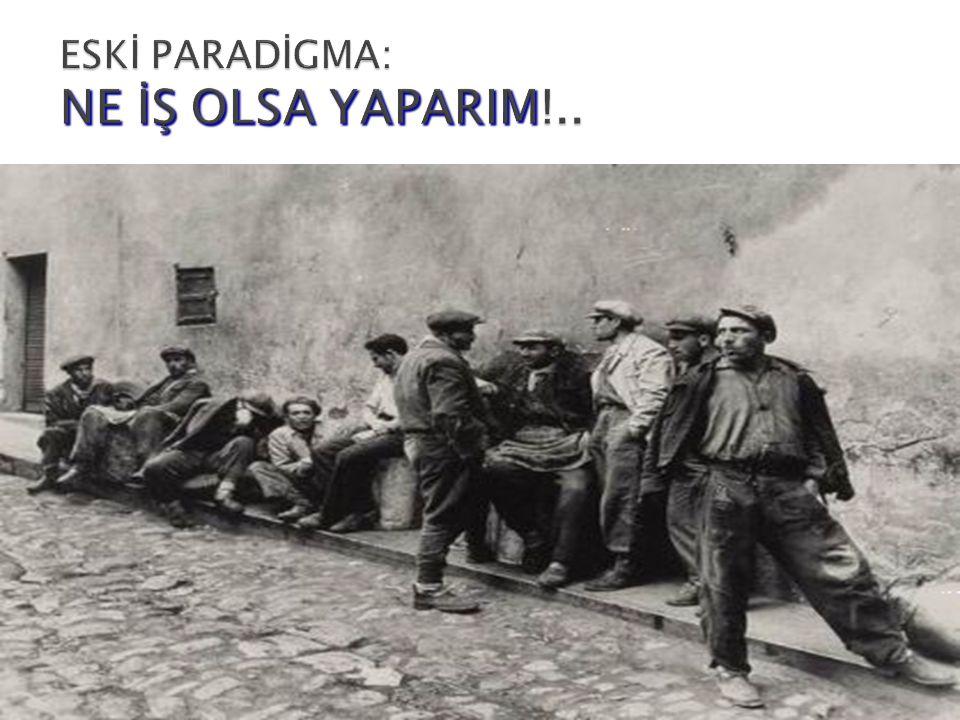 ESKİ PARADİGMA: NE İŞ OLSA YAPARIM!..