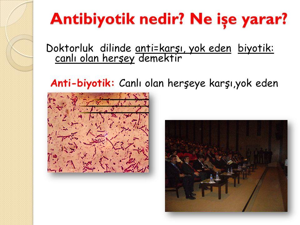 Antibiyotik nedir Ne işe yarar