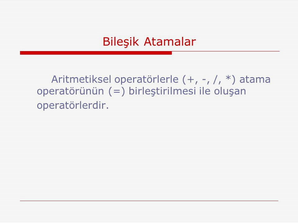 Bileşik Atamalar Aritmetiksel operatörlerle (+, -, /, *) atama operatörünün (=) birleştirilmesi ile oluşan.