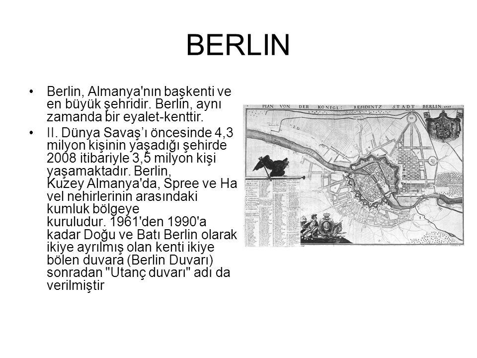 BERLIN Berlin, Almanya nın başkenti ve en büyük şehridir. Berlin, aynı zamanda bir eyalet-kenttir.