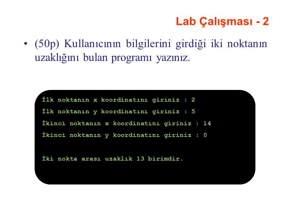 Lab Çalışması - 2 (50p) Kullanıcının bilgilerini girdiği iki noktanın uzaklığını bulan programı yazınız.