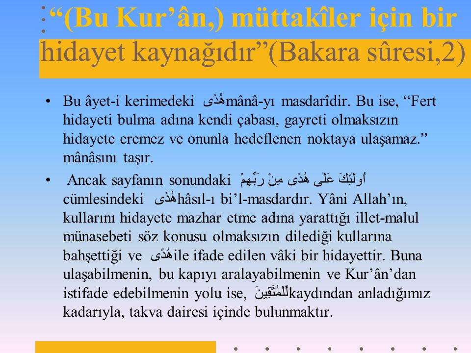 (Bu Kur'ân,) müttakîler için bir hidayet kaynağıdır (Bakara sûresi,2)