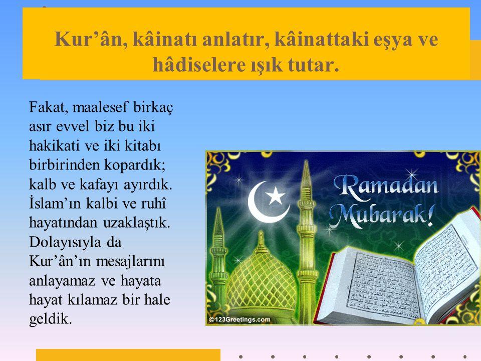 Kur'ân, kâinatı anlatır, kâinattaki eşya ve hâdiselere ışık tutar.