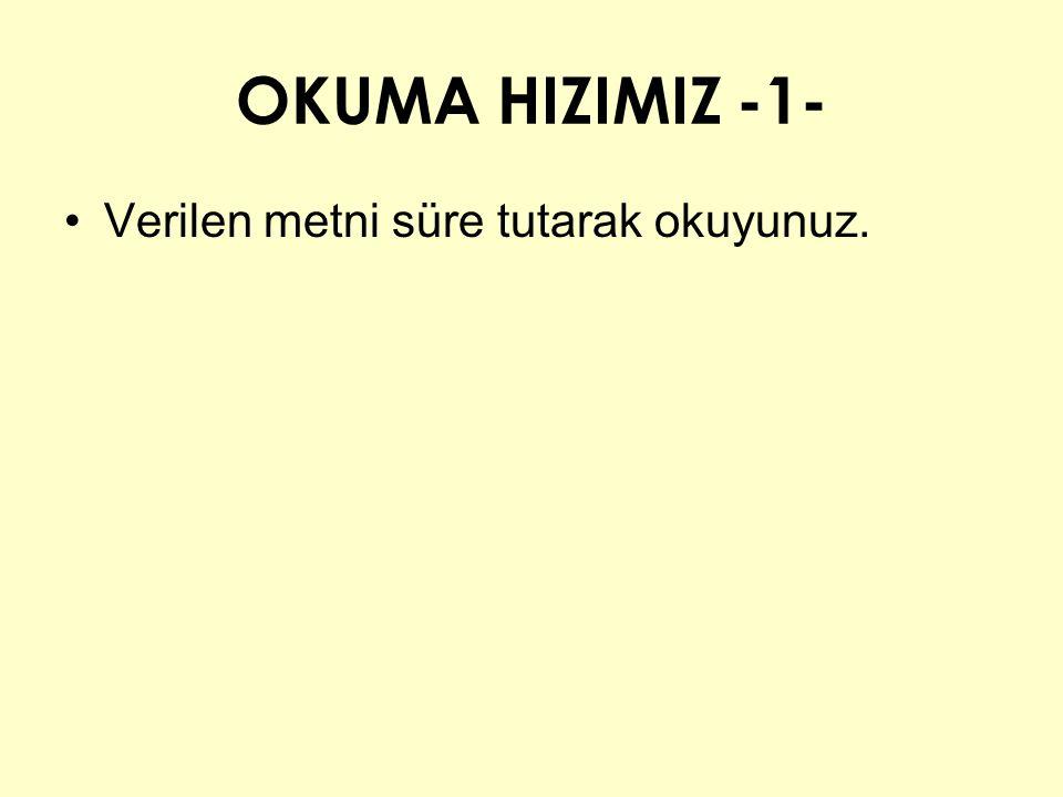 OKUMA HIZIMIZ -1- Verilen metni süre tutarak okuyunuz.