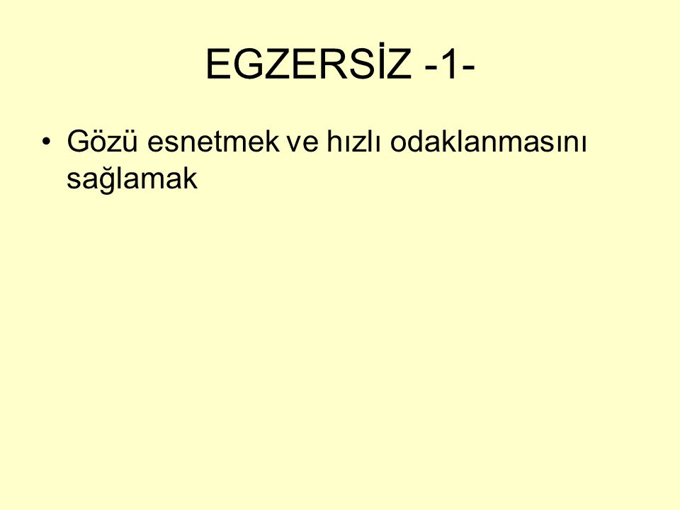 EGZERSİZ -1- Gözü esnetmek ve hızlı odaklanmasını sağlamak