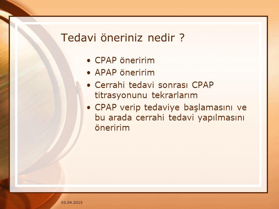 Tedavi öneriniz nedir CPAP öneririm APAP öneririm