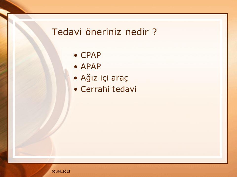 Tedavi öneriniz nedir CPAP APAP Ağız içi araç Cerrahi tedavi
