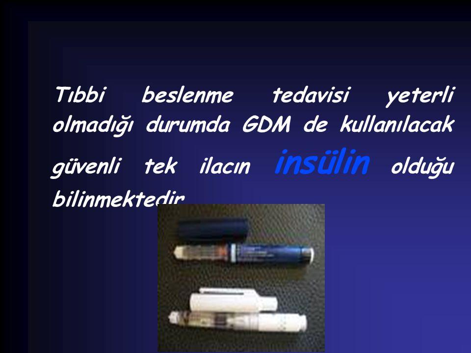 Tıbbi beslenme tedavisi yeterli olmadığı durumda GDM de kullanılacak güvenli tek ilacın insülin olduğu bilinmektedir.