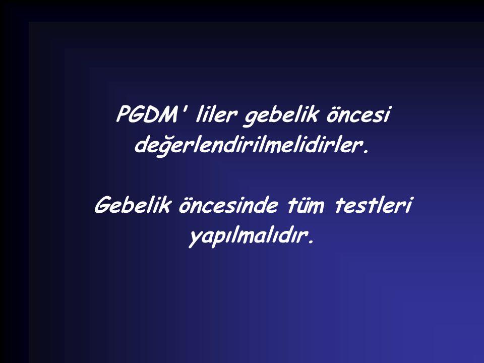 PGDM liler gebelik öncesi değerlendirilmelidirler.