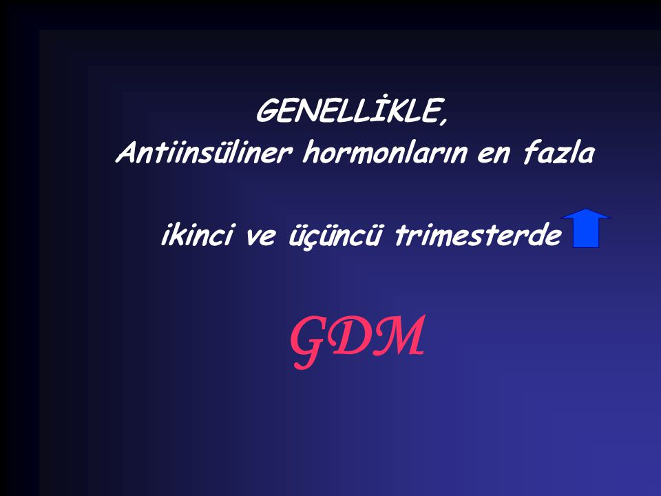 Antiinsüliner hormonların en fazla ikinci ve üçüncü trimesterde