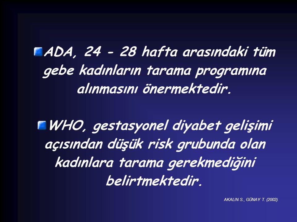 ADA, 24 - 28 hafta arasındaki tüm gebe kadınların tarama programına alınmasını önermektedir.
