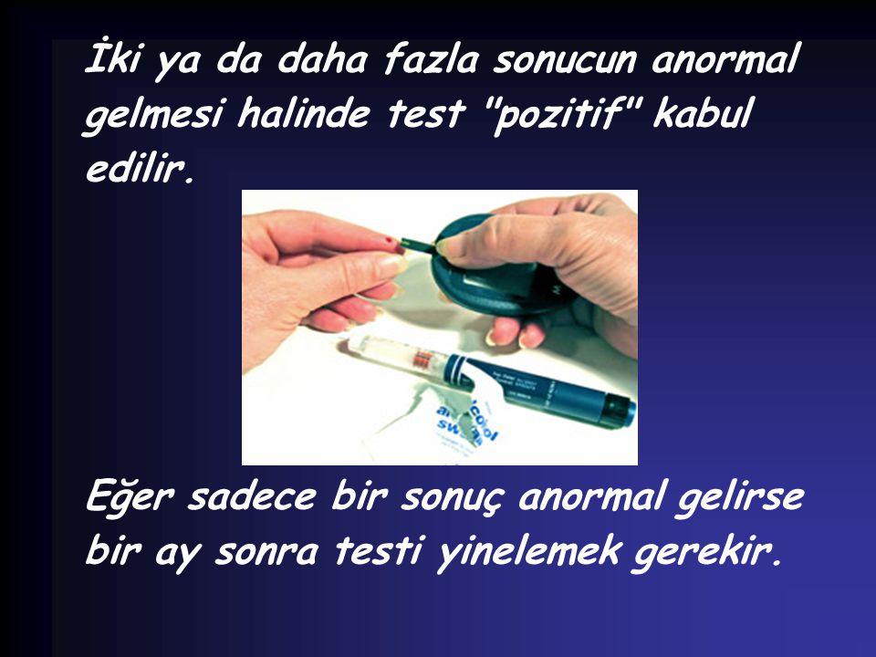 İki ya da daha fazla sonucun anormal gelmesi halinde test pozitif kabul edilir.
