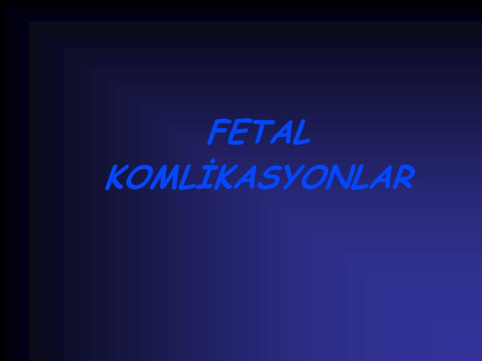 FETAL KOMLİKASYONLAR