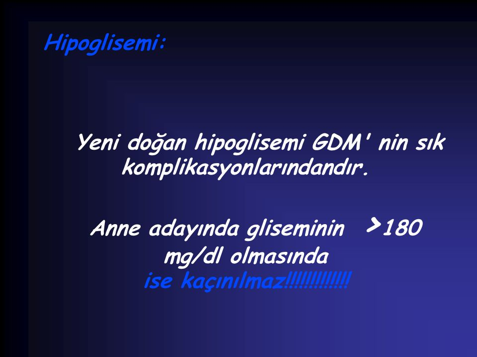 Yeni doğan hipoglisemi GDM nin sık komplikasyonlarındandır.